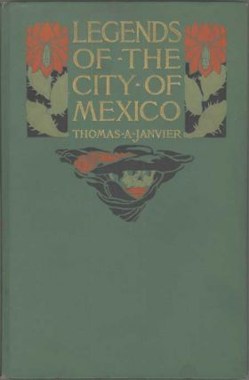 LEGENDS OF THE CITY OF MEXICO. Thomas Janvier