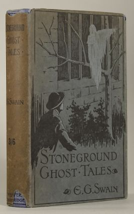 THE STONEGROUND GHOST TALES COMPILED FROM THE RECOLLECTIONS OF THE REVEREND ROLAND BATCHEL, VICAR...