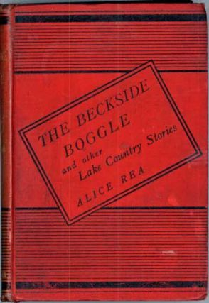 THE BECKSIDE BOGGLE AND OTHER LAKE COUNTRY STORIES. Alice Rea