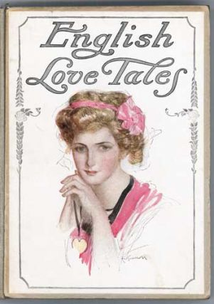 ENGLISH LOVE TALES SELECTED FROM STANDARD AUTHORS. Anonymously Edited Anthology
