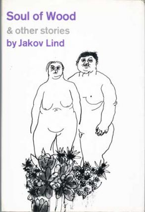 SOUL OF WOOD & OTHER STORIES ... Translated by Ralph Manheim. Jakov Lind