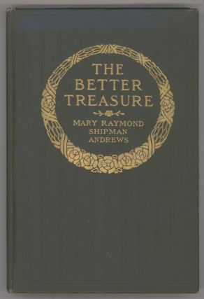 THE BETTER TREASURE. Mary Raymond Shipman Andrews