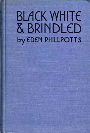 BLACK, WHITE AND BRINDLED. Eden Phillpotts