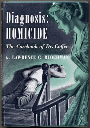 DIAGNOSIS: HOMICIDE: THE CASEBOOK OF DR. COFFEE. Lawrence G. Blochman