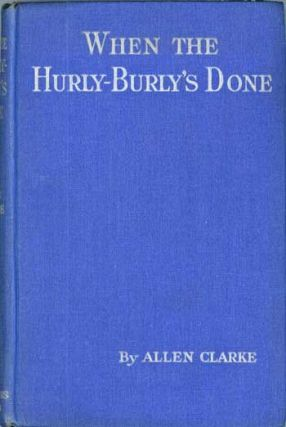 WHEN THE HURLY-BURLY'S DONE. Allen Clarke, Charles
