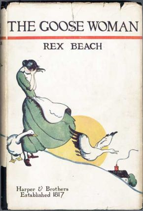 THE GOOSE WOMAN AND OTHER STORIES. Rex Beach