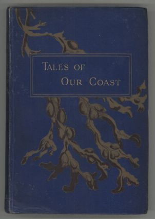 TALES OF OUR COAST By S. R. Crockett, Harold Frederic, Gilbert Parker, W. Clark Russell, Q....