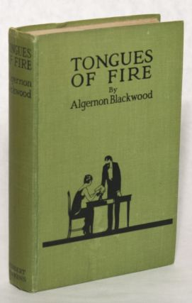 TONGUES OF FIRE AND OTHER SKETCHES. Algernon Blackwood.