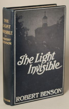 THE LIGHT INVISIBLE. Robert Hugh Benson