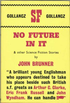 NO FUTURE IN IT AND OTHER SCIENCE FICTION STORIES. John Brunner