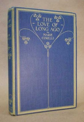 THE LOVE OF LONG AGO AND OTHER STORIES. Marie Corelli, Mary Mackay