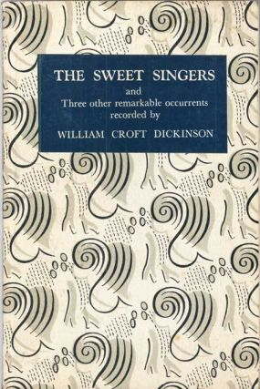 THE SWEET SINGERS AND THREE OTHER REMARKABLE OCCURRENTS. William Croft Dickinson