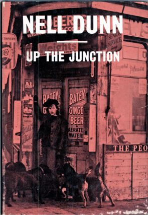 UP THE JUNCTION. Nell Dunn
