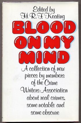 BLOOD ON MY HANDS: A COLLECTION OF NEW PIECES BY MEMBERS OF THE CRIME WRITERS' ASSOCIATION. H. R....