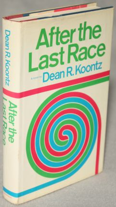 AFTER THE LAST RACE. Dean Koontz