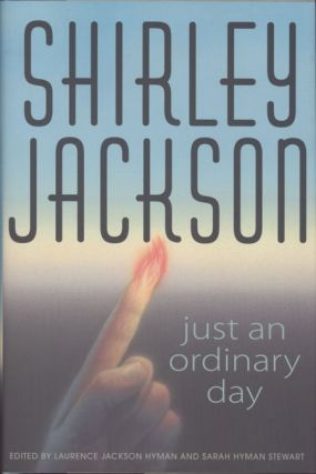 JUST AN ORDINARY DAY ... Edited by Laurence Jackson Hyman and Sarah Hyman Stewart. Shirley Jackson