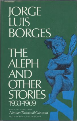 THE ALEPH AND OTHER STORIES 1933-1969: TOGETHER WITH COMMENTARIES AND AN AUTOBIOGRAPHICAL ESSAY....