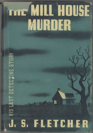 THE MILL HOUSE MURDER: BEING THE LAST OF THE ADVENURES OF RONALD CAMBERWELL. Fletcher