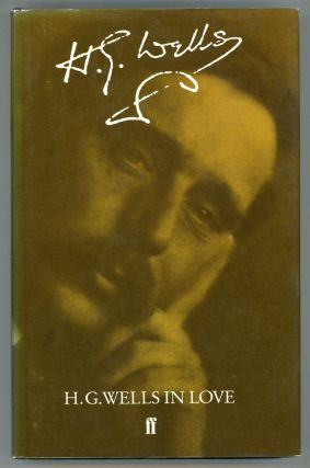 H. G. WELLS IN LOVE: POSTSCRIPT TO AN EXPERIMENT IN AUTOBIOGRAPHY. Edited by G. P. Wells. Wells