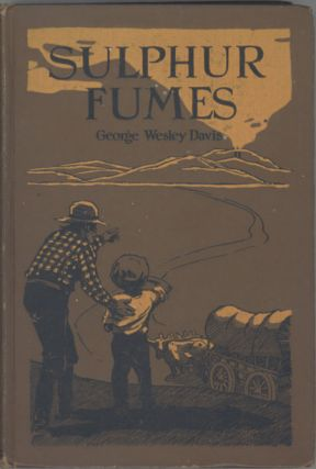 SULPHUR FUMES OR IN THE GARDEN OF HELL. George Wesley Davis