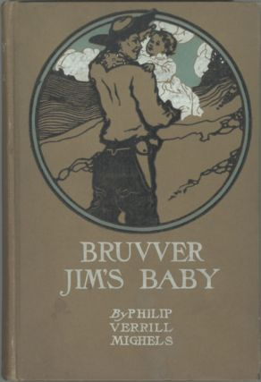 BRUVVER JIM'S BABY. Philip Verrill Mighels