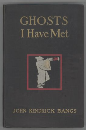 GHOSTS I HAVE MET AND SOME OTHERS. John Kendrick Bangs