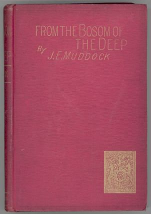 FROM THE BOSOM OF THE DEEP. James Edward Preston Muddock