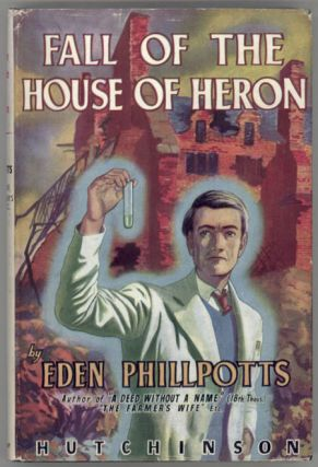 FALL OF THE HOUSE OF HERON. Eden Phillpotts