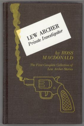 "LEW ARCHER: PRIVATE INVESTIGATOR. Kenneth Millar, ""Ross Macdonald."""
