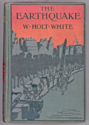 THE EARTHQUAKE: A ROMANCE OF LONDON IN 1907. Holt-White