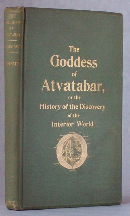 THE GODDESS OF ATVATABAR: BEING THE HISTORY OF THE DISCOVERY OF THE INTERIOR WORLD AND CONQUEST OF ATVATABAR ...