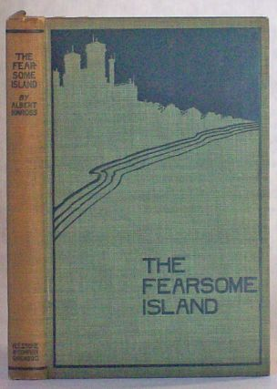 THE FEARSOME ISLAND, BEING A MODERN RENDERING OF THE NARRATIVE OF ONE SILAS FORDRED, MASTER MARINER OF HYTHE, WHOSE SHIPWRECK AND SUBSEQUENT ADVENTURES ARE HEREIN SET FORTH. ALSO AN APPENDIX ACCOUNTING IN A RATIONAL MANNER FOR THE SEEMING MARVELS THAT SILAS FORDRED ENCOUNTERED DURING HIS SOJOURN ON THE FEARSOME ISLAND OF DON DIEGO RODRIGUEZ.