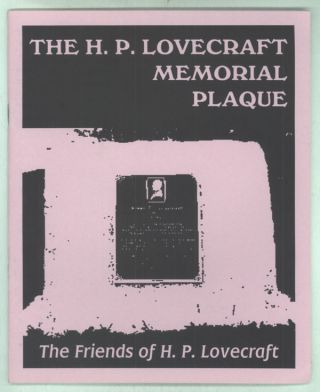 THE H. P. LOVECRAFT MEMORIAL PLAQUE. Howard Phillips Lovecraft, The. S. T. Joshi Friends of H. P....