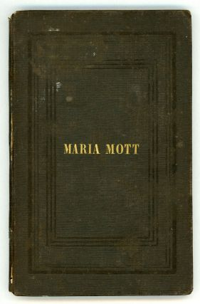 A SHORT ACCOUNT OF THE LIFE AND LAST ILLNESS OF MARIA MOTT, WHO DEPARTED THIS LIFE THE 4TH OF 9TH...