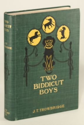 TWO BIDDICUT BOYS AND THEIR ADVENTURES WITH A WONDERFUL TRICK-DOG. John Townsend Trowbridge