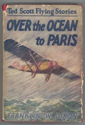 OVER THE OCEAN TO PARIS OR TED SCOTT'S DARING LONG-DISTANCE FLIGHT. Franklin W. Dixon, Harriet...