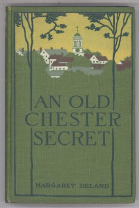 AN OLD CHESTER SECRET. Margaret Deland