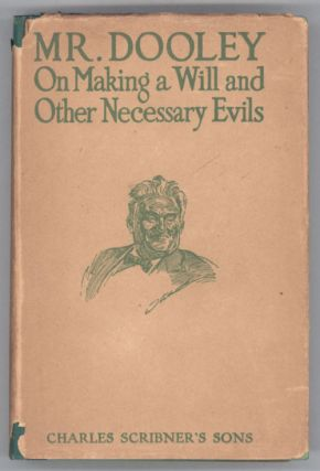 MR. DOOLEY ON MAKING A WILL AND OTHER NECESSARY EVILS. Finley Peter Dunne
