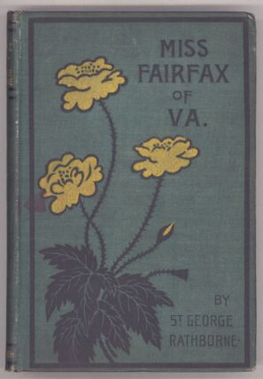 MISS FAIRFAX OF VIRGINIA: A ROMANCE OF LOVE AND ADVENTURE UNDER THE PALMETTOS. St. George...