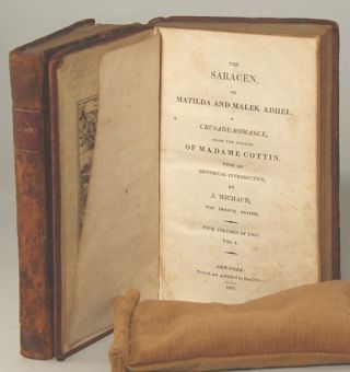 THE SARACEN, OR MATILDA AND MALEK ADHEL, A CRUSADE-ROMANCE, From the French of Madame Cottin, With an Historical Introduction, by J. Michaud, the French Editor. Four Volumes in Two ...