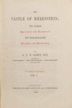 THE CASTLE OF EHRENSTEIN; ITS LORDS SPIRITUAL AND TEMPORAL; ITS INHABITANTS EARTHLY AND UNEARTHLY ...