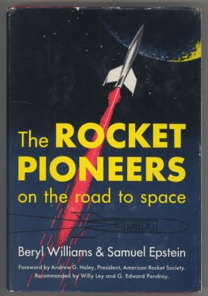 THE ROCKET PIONEERS: ON THE ROAD TO SPACE ... Foreword by Andrew G. Haley. Beryl Williams, Samuel...