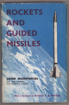 ROCKETS AND GUIDED MISSILES ... With a Foreword by A. D. Baxter. John Humphries