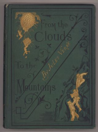 FROM THE CLOUDS TO THE MOUNTAINS. COMPRISING NARRATIVES OF STRANGE ADVENTURES BY AIR, LAND, AND WATER ... Translated by A. L. Alger ...