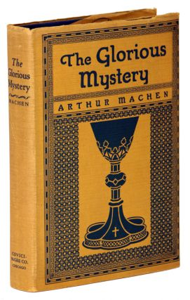 THE GLORIOUS MYSTERY ... Edited by Vincent Starrett. Arthur Machen.