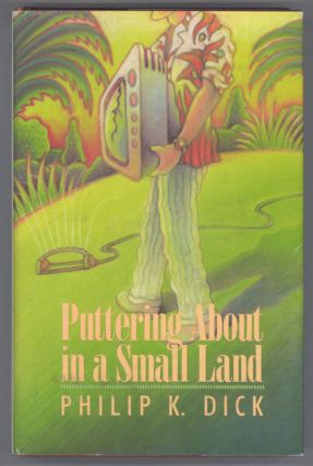 PUTTERING ABOUT IN A SMALL LAND. Philip K. Dick