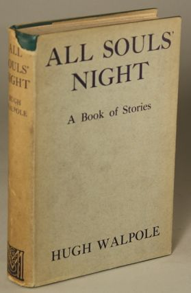 ALL SOULS' NIGHT: A BOOK OF STORIES. Hugh Walpole
