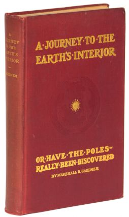 A JOURNEY TO THE EARTH'S INTERIOR OR HAVE THE POLES REALLY BEEN DISCOVERED ... Revised and...