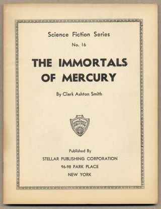 THE IMMORTALS OF MERCURY ... [cover title]. Clark Ashton Smith.