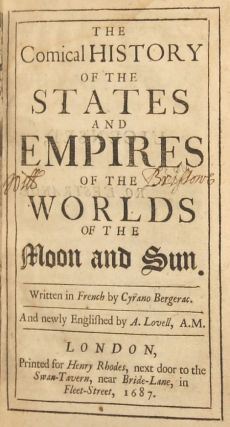 THE COMICAL HISTORY OF THE STATES AND EMPIRES OF THE WORLDS OF THE MOON AND SUN. Written in French by Cyrano Bergerac. And newly Englished by A. Lovell, A.M.